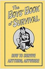 The Boys\' Book of Survival: How to Survive Anything, Anywhere