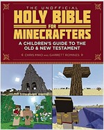 The Unofficial Holy Bible for Minecrafters: A Children\'s Guide to the Old and New Testament