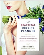 A Practical Wedding Planner: A Step-By-Step Guide to Creating the Wedding You Want with the Budget You\'ve Got (Without Losing Your Mind in the Proc