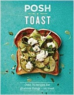 Posh Toast : Over 70 recipes for glorious things - on toast