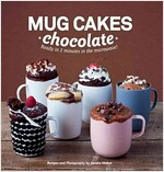 Mug Cakes: Chocolate : Ready in Two Minutes in the Microwave!