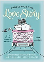 Choose Your Own Love Story: (Mis)Adventures in Love, Lust, and Happy Endings