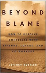 Beyond Blame: How to Resolve Conflicts with Friends, Lovers, and Co-Workers