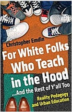 For White Folks Who Teach in the Hood... and the Rest of Y\'All Too: Reality Pedagogy and Urban Education