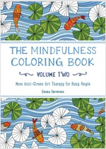 The Mindfulness Coloring Book, Volume Two: More Anti-Stress Art Therapy for Busy People