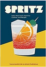 Spritz: Italy\'s Most Iconic Aperitivo Cocktail, with Recipes