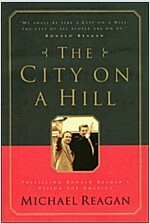 The City on a Hill: Fulfilling Ronald Reagan\'s Vision for America