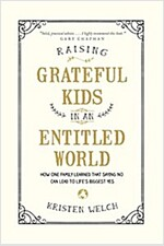 Raising Grateful Kids in an Entitled World: How One Family Learned That Saying No Can Lead to Life\'s BiggestYes
