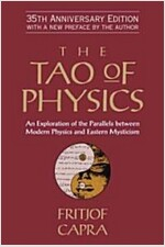 The Tao of Physics: An Exploration of the Parallels Between Modern Physics and Eastern Mysticism