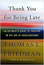 Thank You for Being Late: An Optimist\'s Guide to Thriving in the Age of Accelerations