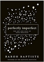 Perfectly Imperfect: The Art and Soul of Yoga Practice