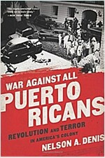 War Against All Puerto Ricans: Revolution and Terror in America\'s Colony