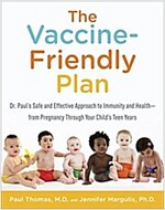 The Vaccine-Friendly Plan: Dr. Paul\'s Safe and Effective Approach to Immunity and Health-From Pregnancy Through Your Child\'s Teen Years