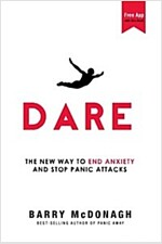 Dare: The New Way to End Anxiety and Stop Panic Attacks