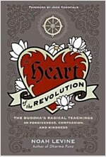 The Heart of the Revolution: The Buddha\'s Radical Teachings on Forgiveness, Compassion, and Kindness