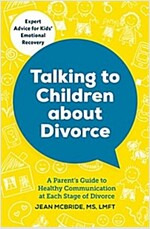 Talking to Children about Divorce: A Parent\'s Guide to Healthy Communication at Each Stage of Divorce