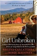 Girl Unbroken: A Sister\'s Harrowing Story of Survival from the Streets of Long Island to the Farms of Idaho