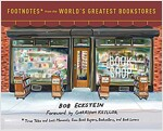 Footnotes from the World\'s Greatest Bookstores: True Tales and Lost Moments from Book Buyers, Booksellers, and Book Lovers