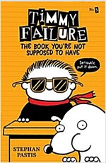 Timmy Failure: The Book You\'re Not Supposed to Have