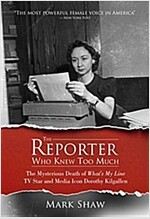 The Reporter Who Knew Too Much: The Mysterious Death of What\'s My Line TV Star and Media Icon Dorothy Kilgallen