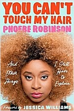 You Can\'t Touch My Hair: And Other Things I Still Have to Explain