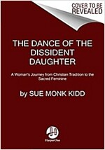 The Dance of the Dissident Daughter: A Woman\'s Journey from Christian Tradition to the Sacred Feminine