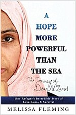 A Hope More Powerful Than the Sea: One Refugee\'s Incredible Story of Love, Loss, and Survival