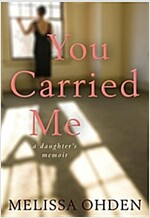 You Carried Me: A Daughter\'s Memoir