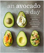 An Avocado a Day: More Than 70 Recipes for Enjoying Nature\'s Most Delicious Superfood