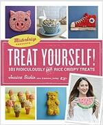 Treat Yourself! : Misterkrisp Presents...101 Ridiculously Fun Rice Crispy Treats