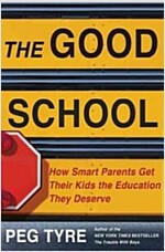 The Good School: How Smart Parents Get Their Kids the Education They Deserve