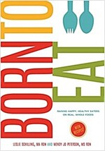 Born to Eat: Whole, Healthy Foods from Baby\'s First Bite