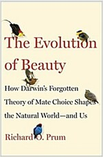The Evolution of Beauty: How Darwin\'s Forgotten Theory of Mate Choice Shapes the Animal World - And Us