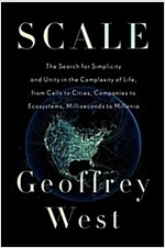 Scale: The Universal Laws of Growth, Innovation, Sustainability, and the Pace of Life in Organisms, Cities, Economies, and Co