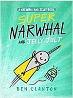 Narwhal and Jelly Book #2 : Super Narwhal and Jelly Jolt