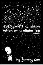 Everyone\'s a Aliebn When Ur a Aliebn Too: A Book
