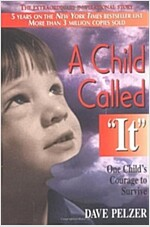 A Child Called It: One Child\'s Courage to Survive
