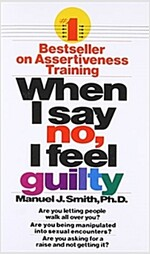 When I Say No, I Feel Guilty: How to Cope--Using the Skills of Systematic Assertive Therapy