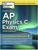 Cracking the AP Physics C Exam, 2018 Edition: Proven Techniques to Help You Score a 5