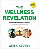 The Wellness Revelation: Lose What Weighs You Down So You Can Love God, Yourself, and Others