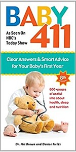 Baby 411: Clear Answers & Smart Advice for Your Baby\'s First Year